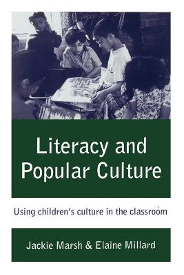 Literacy and Popular Culture Using Children's Culture in the Classroom by Jackie Marsh, Elaine M. Millard