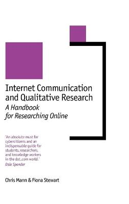 Internet Communication and Qualitative Research A Handbook for Researching Online by Chris Mann, Fiona Stewart