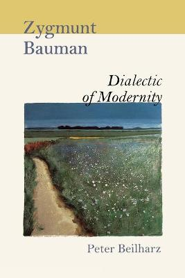 Zygmunt Bauman Dialectic of Modernity by Peter Beilharz