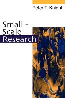 Small-Scale Research Pragmatic Inquiry in Social Science and the Caring Professions by Peter T. Knight