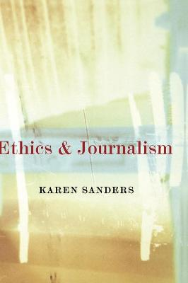 Ethics and Journalism by Karen Sanders