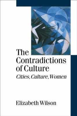 The Contradictions of Culture Cities, Culture, Women by Elizabeth Wilson