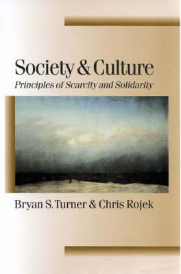 Society and Culture Scarcity and Solidarity by Professor Bryan S. Turner, Chris Rojek