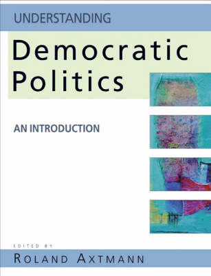 Understanding Democratic Politics An Introduction by Roland Axtmann