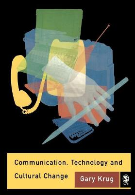 Communication, Technology and Cultural Change by Gary J. Krug