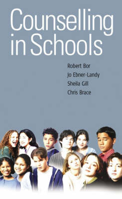 Counselling in Schools by Dr Robert Bor, Jo Ebner-Landy, Sheila Gill, Chris Brace