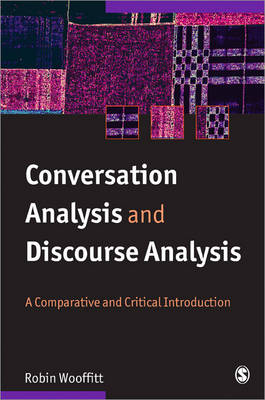 Conversation Analysis and Discourse Analysis A Comparative and Critical Introduction by Robin Wooffitt