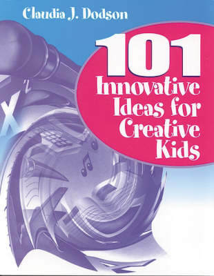 101 Innovative Ideas for Creative Kids by Claudia J. Dodson