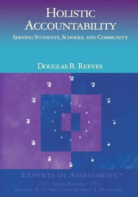 Holistic Accountability Serving Students, Schools, and Community by Douglas B. Reeves