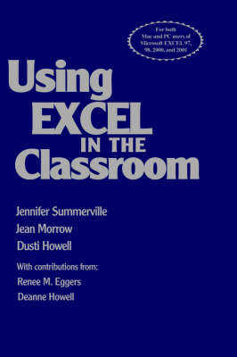 Using Excel in the Classroom by Jennifer B. Summerville, Jean Morrow, Dusti D. Howell, Renee M. Eggers