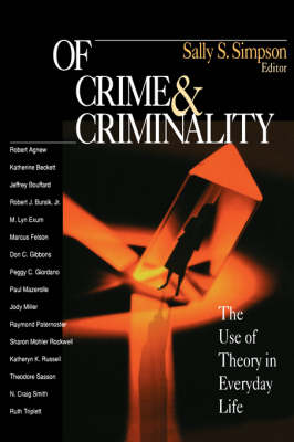 Of Crime and Criminality The Use of Theory in Everyday Life by Sally Simpson