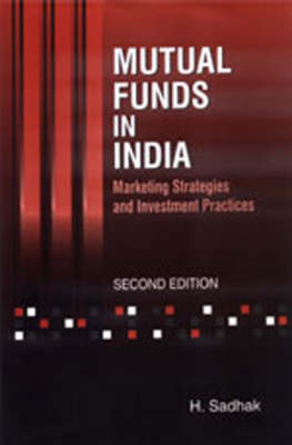 Mutual Funds in India Marketing Strategies and Investment Practices by Hira Sadhak