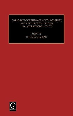 Corporate Governance, Accountability, and Pressures to Perform An International Study by Istemi Demirag