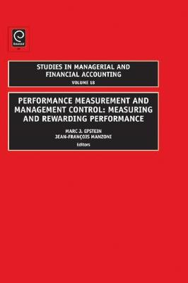 Performance Measurement and Management Control Measuring and Rewarding Performance by Marc J. Epstein, Jean-Francois Manzoni