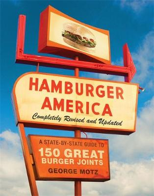 Hamburger America: Completely Revised and Updated Edition A State-by-State Guide to 150 Great Burger Joints by George Motz