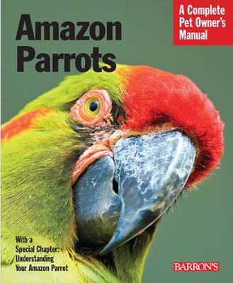 Amazon Parrots Complete Pet Owner's Manual by Gayle A. Soucek