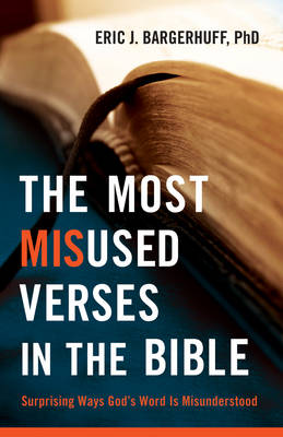 The Most Misused Verses in the Bible Surprising Ways God's Word is Misunderstood by Eric J. Bargerhuff