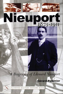Nieuport A Biography of Edouard Nieuport 1875-1911 by Gerard Pommier