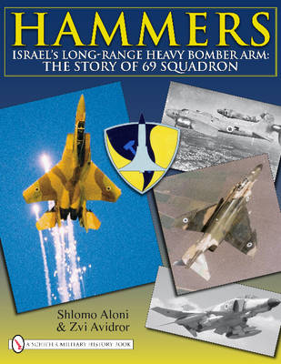 Hammers Israel's Long-range Heavy Bomber Arm: The Story of 69 Squadron by Aloni Schlomo