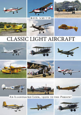 Classic Light Aircraft An Illustrated Look, 1920s to the Present by Ron Smith