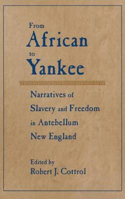 From African to Yankee Narratives of Slavery and Freedom in Antebellum New England by Robert J. Cottrol