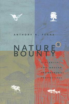 Nature's Bounty Historical and Modern Environmental Perspectives by Anthony N. Penna
