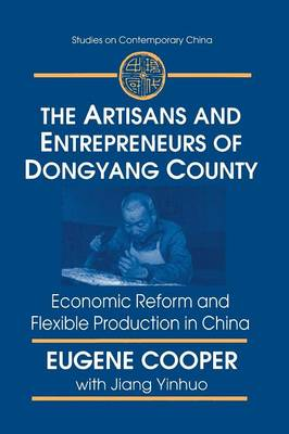 The Artisans and Entrepreneurs of Dongyang County Economic Reform and Flexible Production in China by Terry L. Cooper, Eugene Cooper, Yinhuo Jiang
