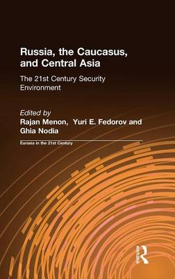Russia, the Caucasus, and Central Asia The 21st Century Security Environment by Rajan Menon, Yuri E. Fedorov, Ghia Nodia, East West Insitute