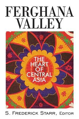 Ferghana Valley The Heart of Central Asia by S. Frederick Starr