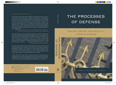 The Processes of Defense Trauma, Drives, and Reality A New Synthesis by Joseph Fernando