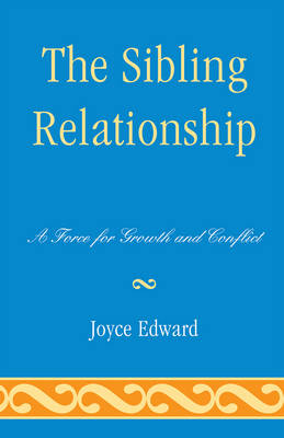 The Sibling Relationship A Force for Growth and Conflict by Joyce Edward