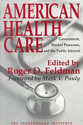 American Health Care Government, Market Processes and the Public Interest by Roger Feldman