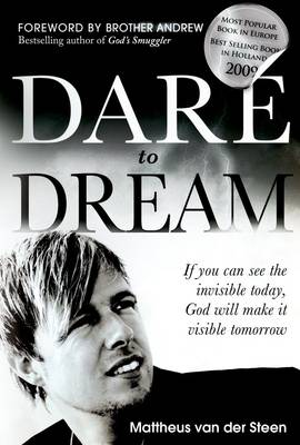 Dare to Dream If You Can See the Invisible Today, God Will Make It Visible Tomorrow by Mattheus Van Der Steen