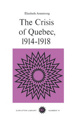 The Crisis of Quebec, 1914-1918 by Elizabeth Armstrong