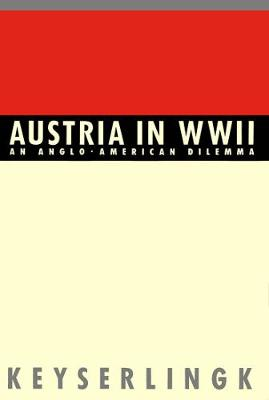 Austria in World War II An Anglo-American Dilemma by Robert H. Keyserlingk