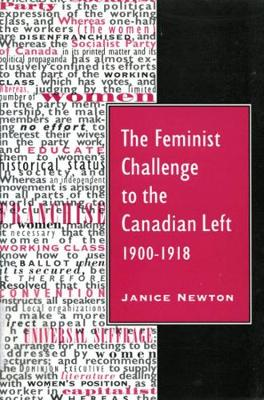 The Feminist Challenge to the Canadian Left, 1900-1918 by Janice Newton