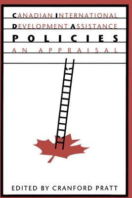 Canadian International Development Assistance Policies An Appraisal by Cranford Pratt