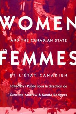 Women and the Canadian State/Les femmes et l'Etat canadien by Caroline Andrew, Sandra Rodgers