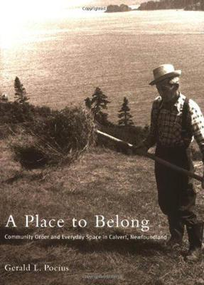 A Place to Belong Community Order and Everyday Space in Calvert, Newfoundland by Gerald L. Pocius
