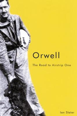Orwell The Road to Airstrip One by Ian Slater