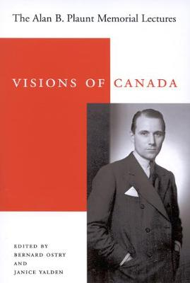 Visions of Canada The Alan B. Plaunt Memorial Lectures, 1958 - 1992 by Bernard Ostry, Janice Yalden