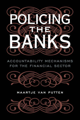 Policing the Banks Accountability Mechanisms for the Financial Sector by Maartje Van Putten