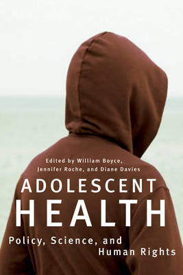 Adolescent Health Policy, Science, and Human Rights by William Boyce, Jennifer Roche, Diane Davies