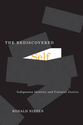 The Rediscovered Self Indigenous Identity and Cultural Justice by Ronald Niezen