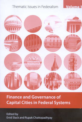 Finance and Governance of Capital Cities in Federal Systems by Enid Slack, Rupak Chattopadhyay