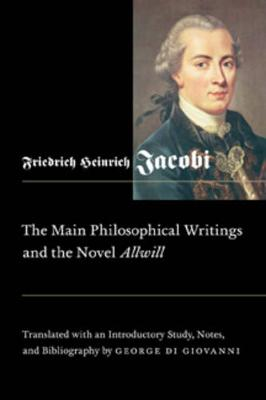Main Philosophical Writings and the Novel Allwill by Friedrich Heinrich Jacobi, George di Giovanni