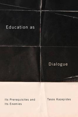 Education as Dialogue Its Prerequisites and its Enemies by Tasos Kazepides