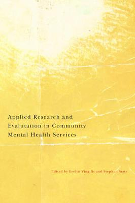 Applied Research and Evaluation in Community Mental Health Services An Update of Key Research Domains by Evelyn R. Vingilis, Stephen A. State