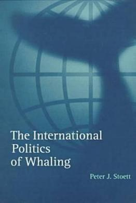The International Politics of Whaling by Peter J. Stoett