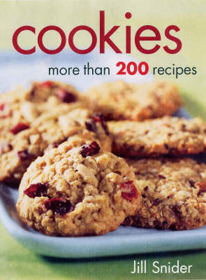 Cookies More Than 200 Recipes by Jill Snider